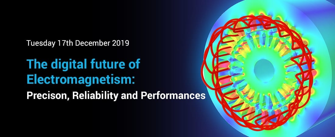 Webinar: The digital future of Electromagnetism: Precison, Reliability and Performances. 17th December 2019